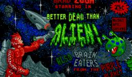 Better Dead Than Alien!